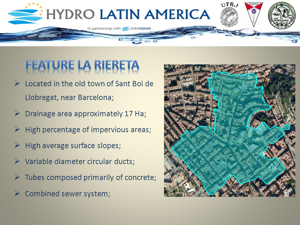  Located in the old town of Sant Boi de Llobregat, near Barcelona;  Drainage area approximately 17 Ha;  High percentage of impervious areas;  High average surface slopes;  Variable diameter circular ducts;  Tubes composed primarily of concrete;  Combined sewer system;