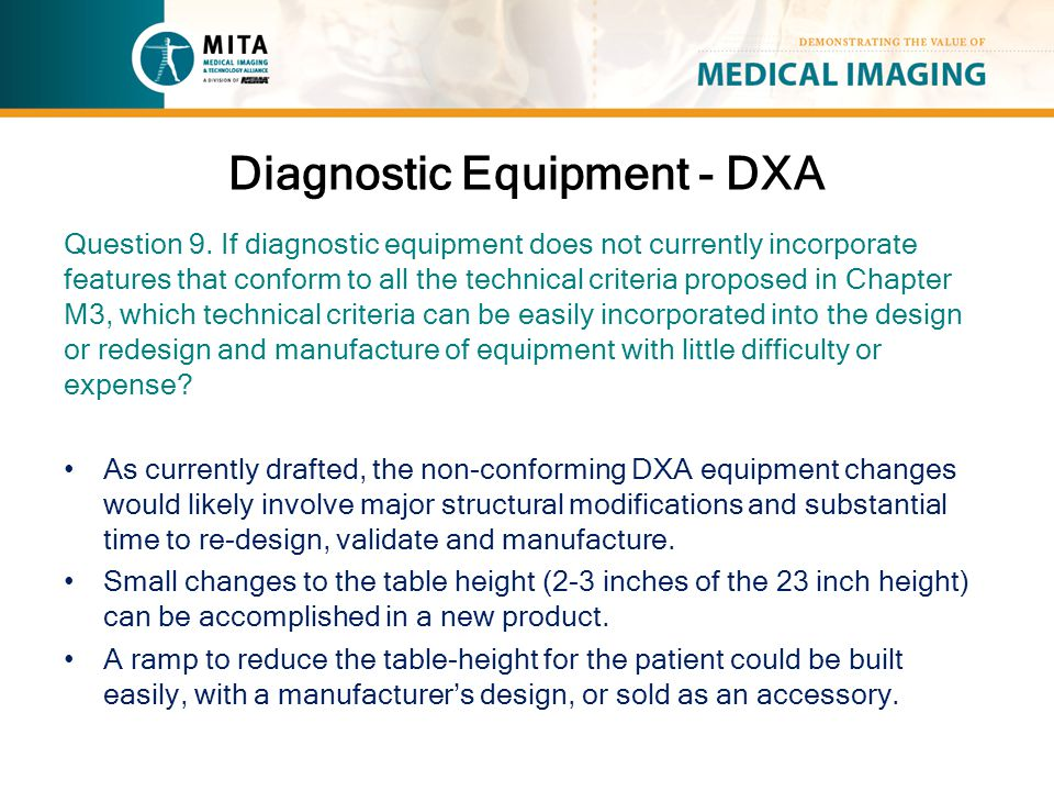 Diagnostic Equipment - DXA Question 9. If diagnostic equipment does not currently incorporate features that conform to all the technical criteria prop