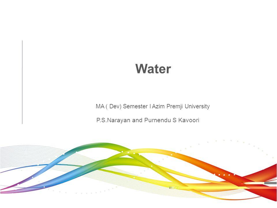 Water MA ( Dev) Semester I Azim Premji University P.S.Narayan and Purnendu S Kavoori