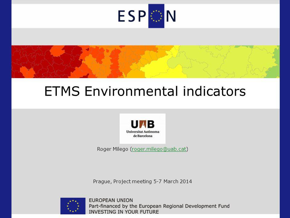 ETMS Environmental indicators Roger Milego (roger.milego@uab.cat)roger.milego@uab.cat Prague, Project meeting 5-7 March 2014
