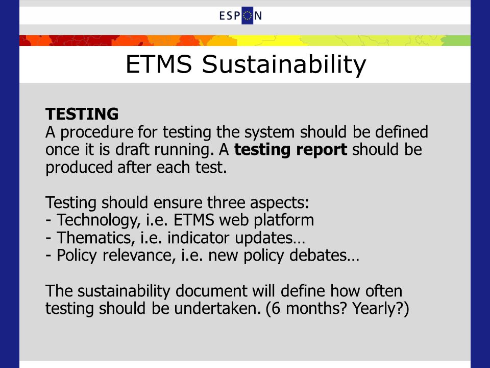 ETMS Sustainability TESTING A procedure for testing the system should be defined once it is draft running.