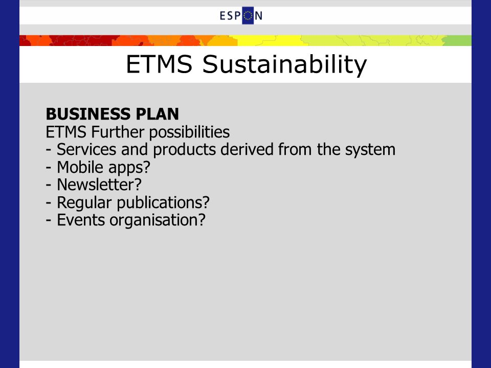 ETMS Sustainability BUSINESS PLAN ETMS Further possibilities - Services and products derived from the system - Mobile apps.