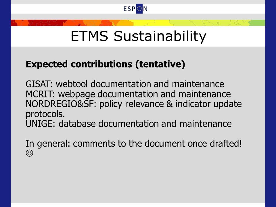 ETMS Sustainability Expected contributions (tentative) GISAT: webtool documentation and maintenance MCRIT: webpage documentation and maintenance NORDREGIO&SF: policy relevance & indicator update protocols.