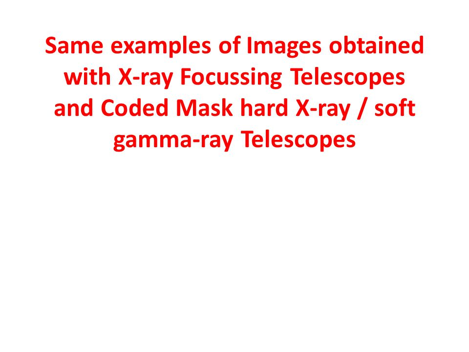 Same examples of Images obtained with X-ray Focussing Telescopes and Coded Mask hard X-ray / soft gamma-ray Telescopes