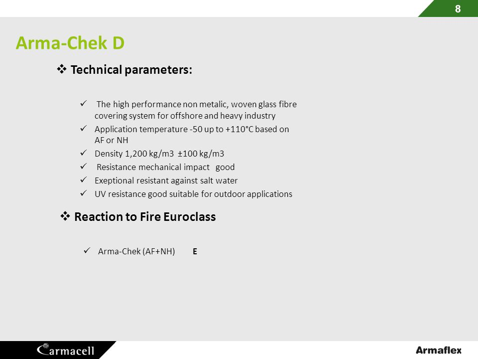 Arma-Chek D 8  Technical parameters: The high performance non metalic, woven glass fibre covering system for offshore and heavy industry Application