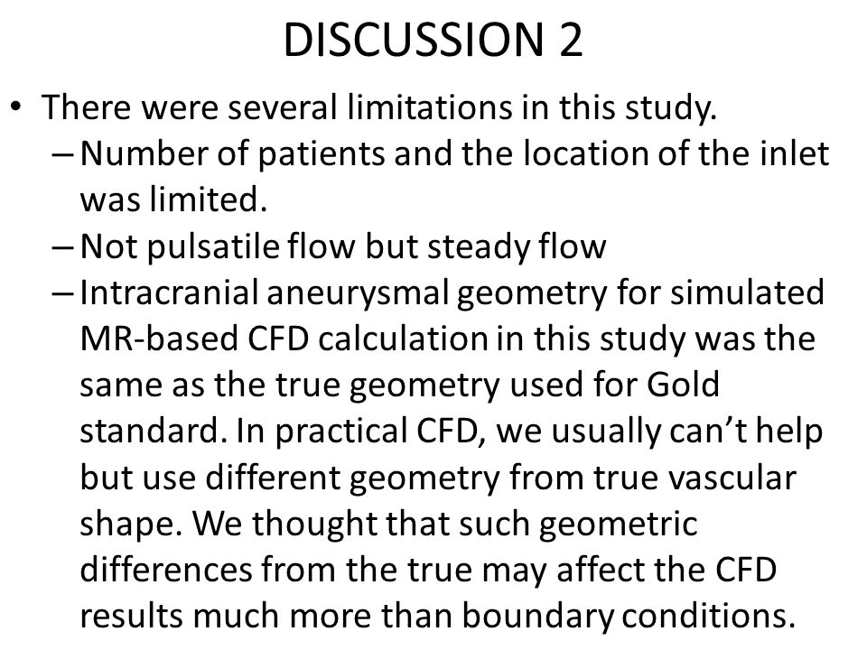 DISCUSSION 2 There were several limitations in this study. – Number of patients and the location of the inlet was limited. – Not pulsatile flow but st