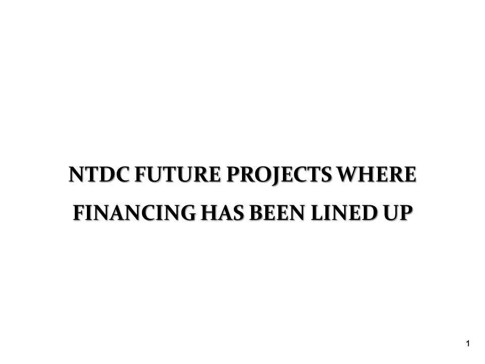 NTDC FUTURE PROJECTS WHERE FINANCING HAS BEEN LINED UP 1