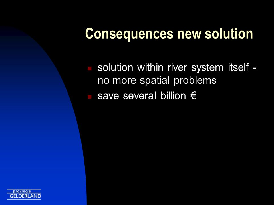 Consequences new solution solution within river system itself - no more spatial problems save several billion €