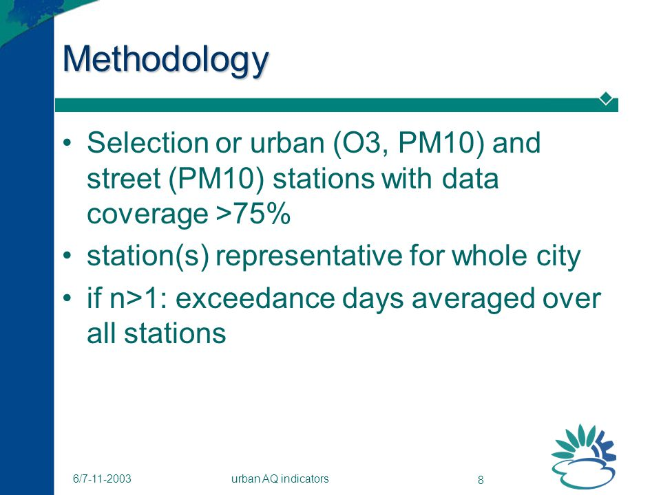 urban AQ indicators 8 6/7-11-2003 Methodology Selection or urban (O3, PM10) and street (PM10) stations with data coverage >75% station(s) representati