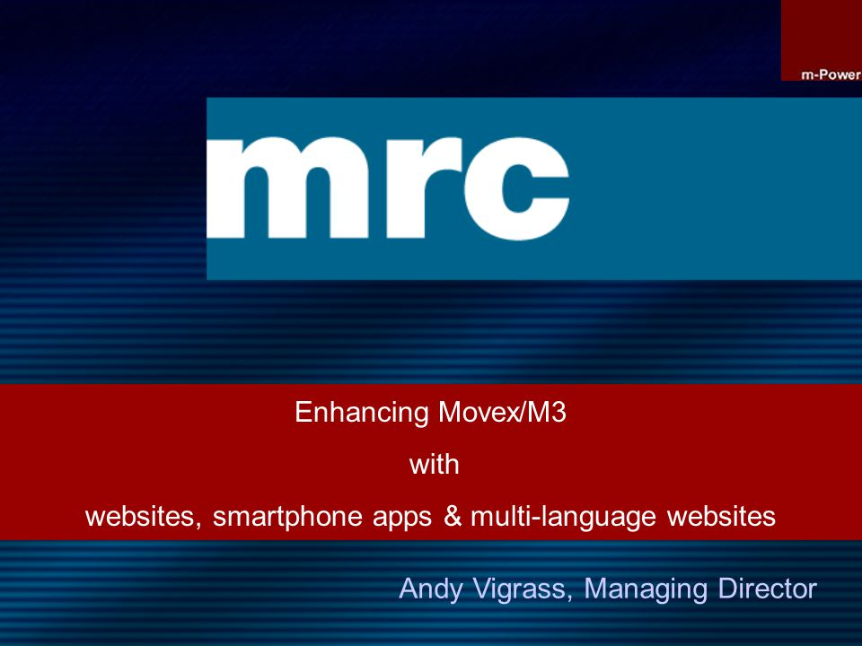 Movex / M3 Enhancement using m-Power Corporate Intranet websites Real-time web pages with unlimited drill-down Multi-platform solutions (PC, tablet, smartphone) Automated emails – HTML, PDF, XLS Real-time extranet websites New modules – forecasting, pricing, stock taking, … Automatically in multiple languages
