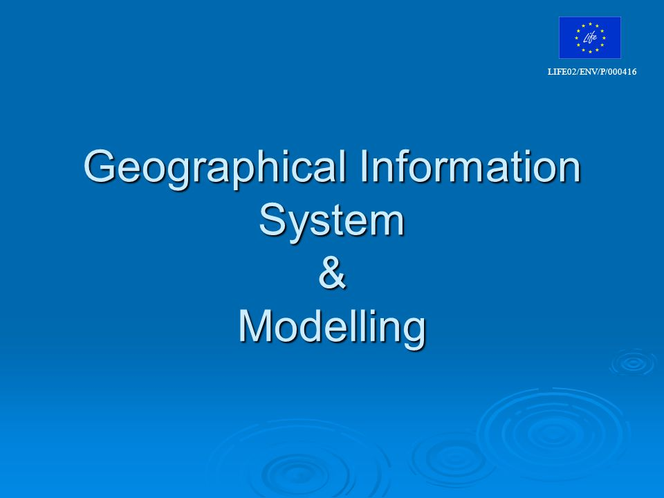 Geographical Information System & Modelling LIFE02/ENV/P/000416