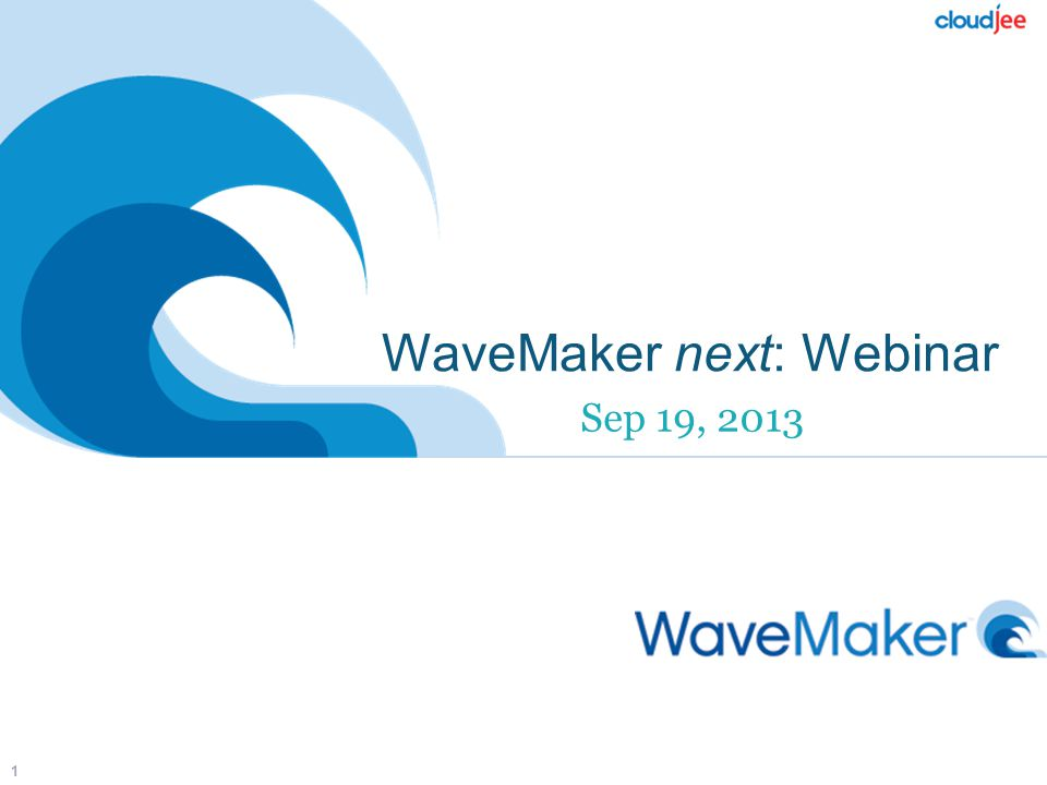 WaveMaker next: Webinar Sep 19, 2013 1