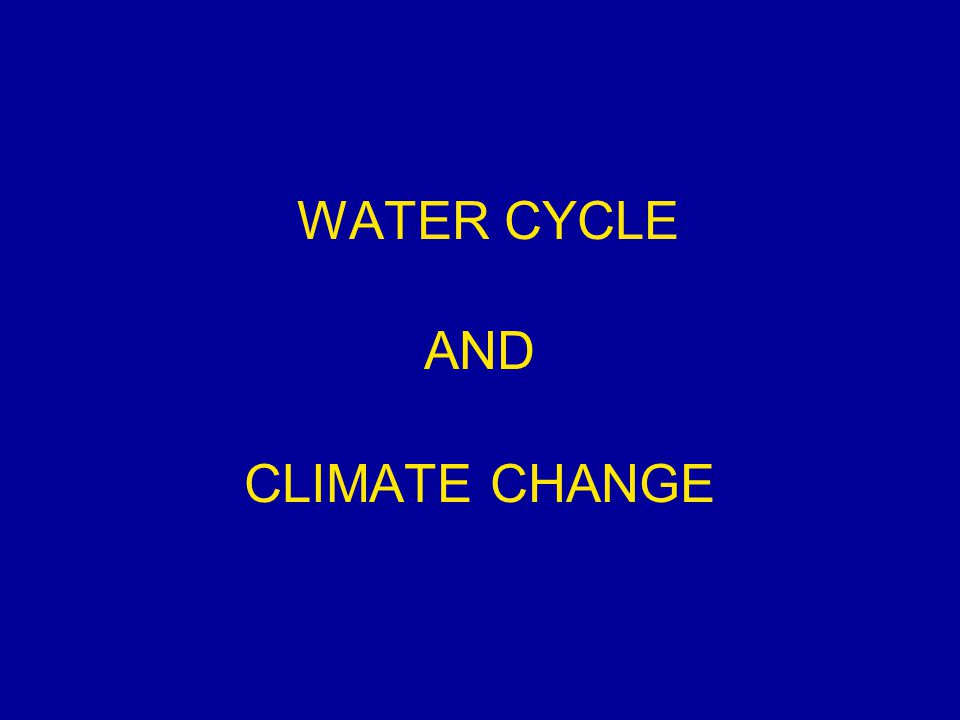 WATER CYCLE AND CLIMATE CHANGE