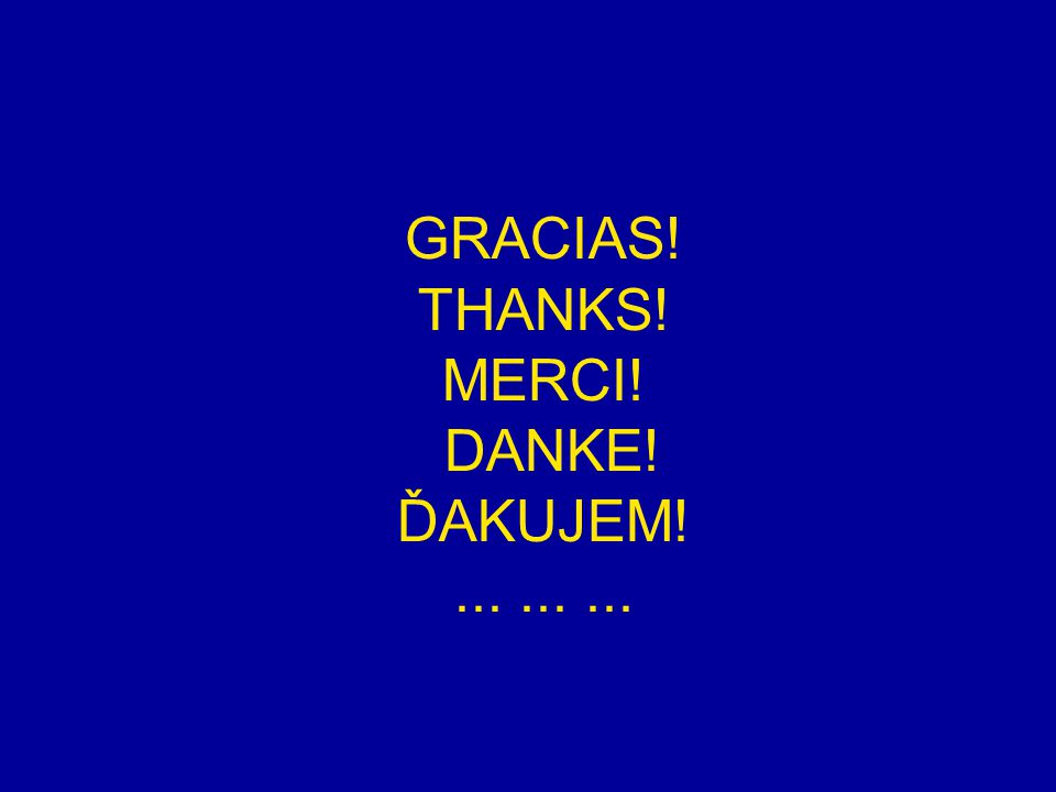 GRACIAS! THANKS! MERCI! DANKE! ĎAKUJEM!.........