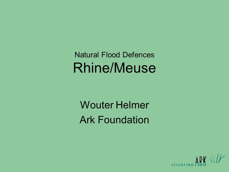 Natural Flood Defences Rhine/Meuse Wouter Helmer Ark Foundation