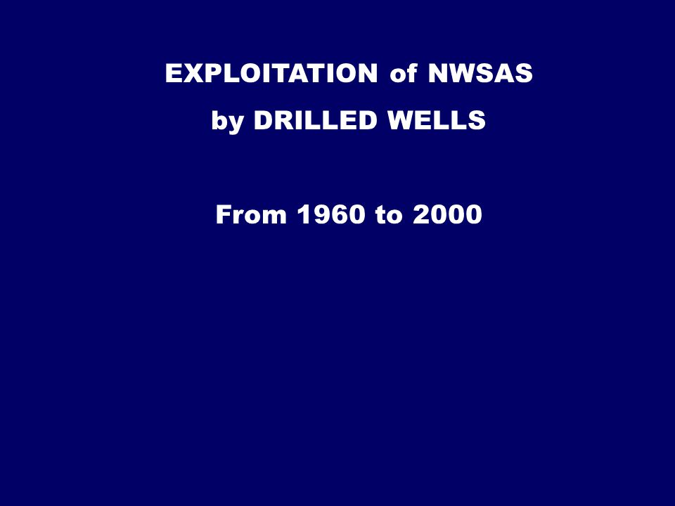 EXPLOITATION of NWSAS by DRILLED WELLS From 1960 to 2000