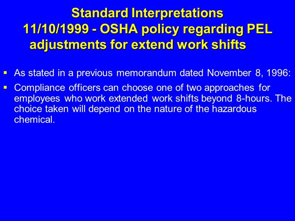 Standard Interpretations 11/10/1999 - OSHA policy regarding PEL adjustments for extend work shifts  As stated in a previous memorandum dated November