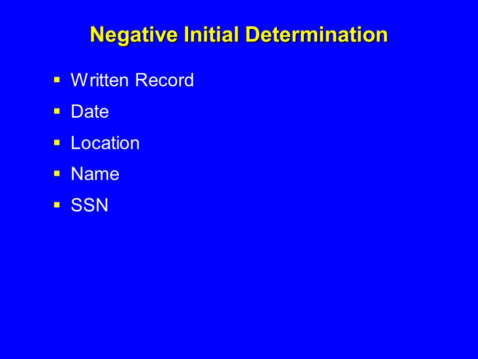 Negative Initial Determination  Written Record  Date  Location  Name  SSN