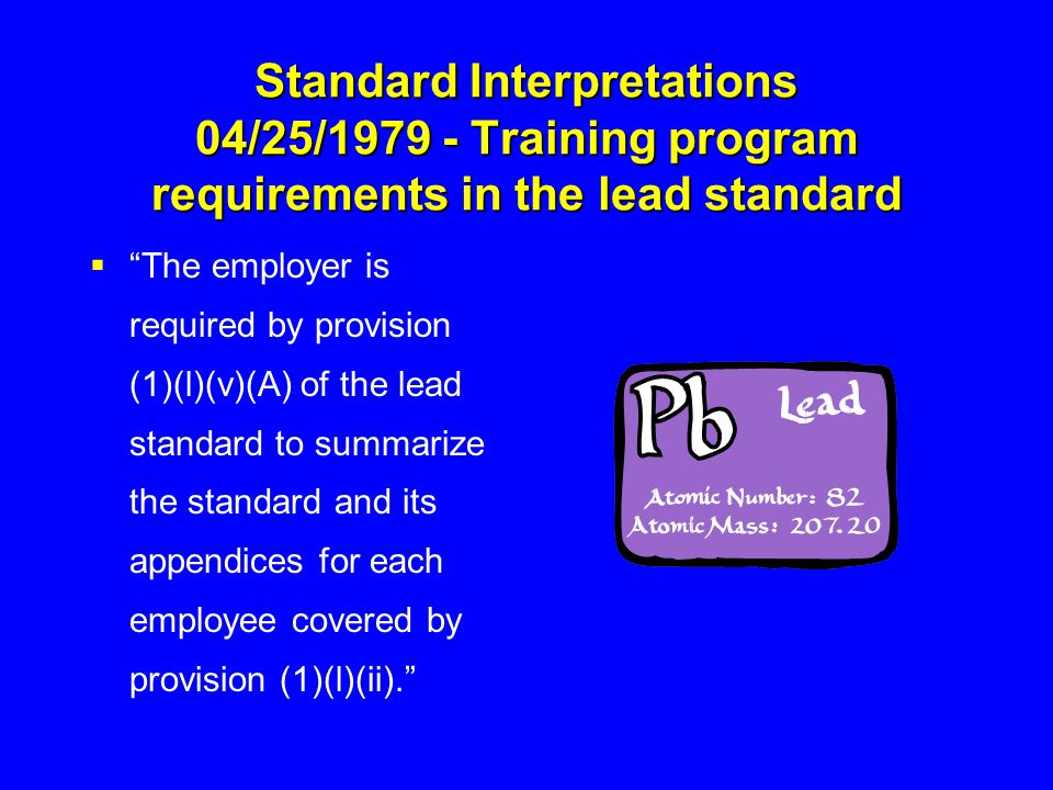 """Standard Interpretations 04/25/1979 - Training program requirements in the lead standard  """"The employer is required by provision (1)(l)(v)(A) of the"""