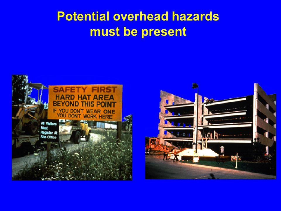 Potential overhead hazards must be present