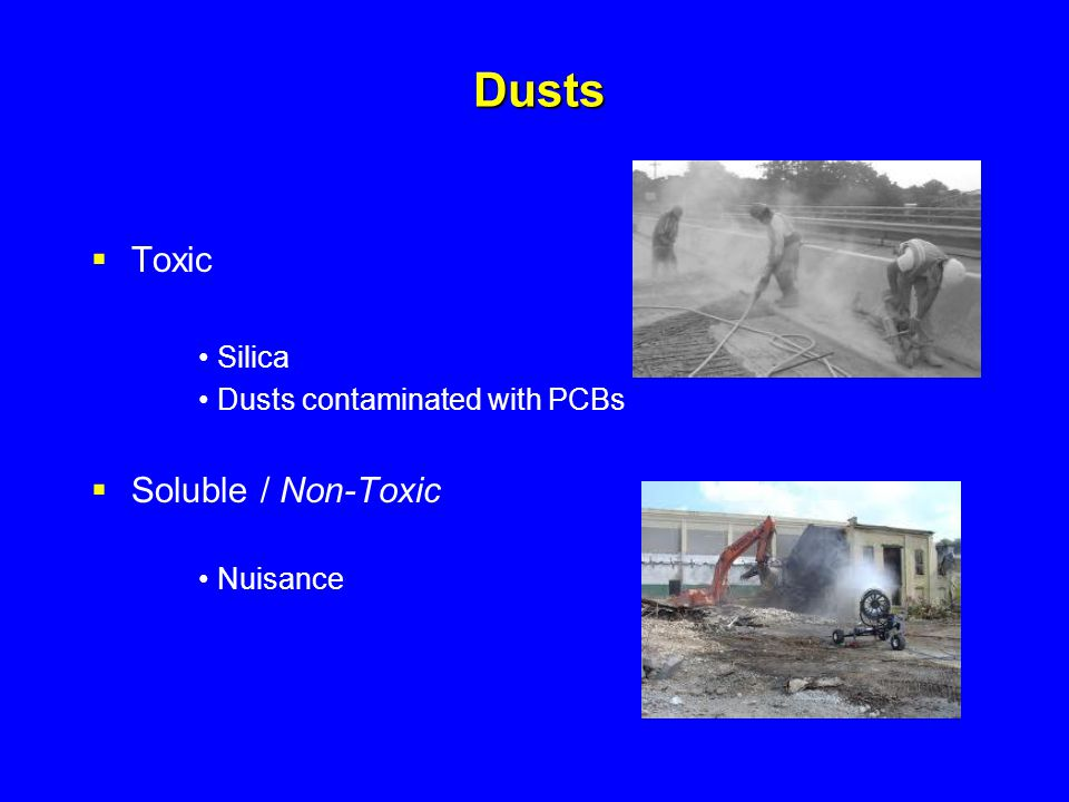 Dusts  Toxic Silica Dusts contaminated with PCBs  Soluble / Non-Toxic Nuisance