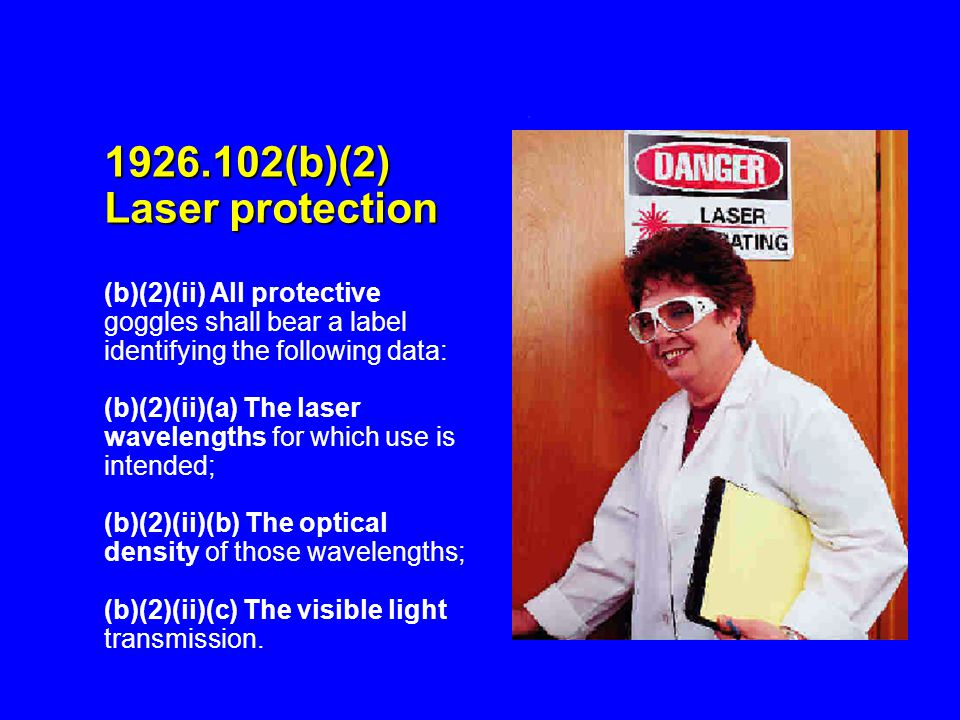 1926.102(b)(2) Laser protection (b)(2)(ii) All protective goggles shall bear a label identifying the following data: (b)(2)(ii)(a) The laser wavelengt
