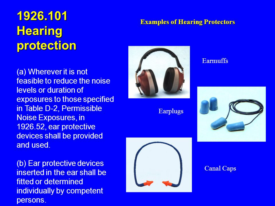 1926.101 Hearing protection (a) Wherever it is not feasible to reduce the noise levels or duration of exposures to those specified in Table D-2, Permi