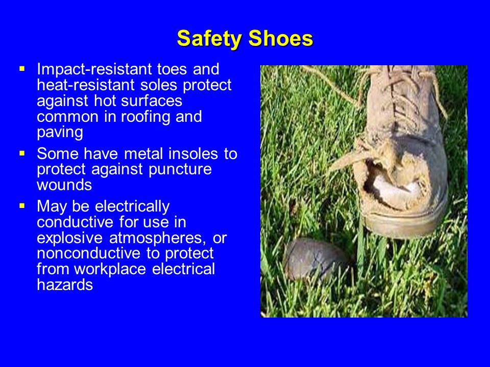 Safety Shoes  Impact-resistant toes and heat-resistant soles protect against hot surfaces common in roofing and paving  Some have metal insoles to p