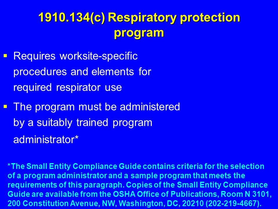 1910.134(c) Respiratory protection program  Requires worksite-specific procedures and elements for required respirator use  The program must be admi