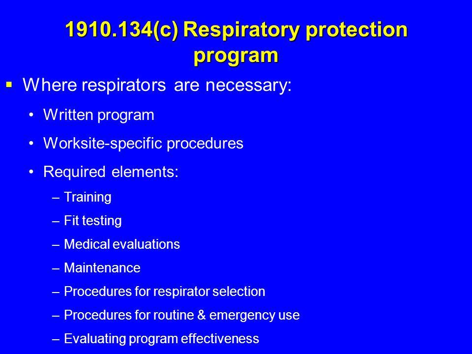 1910.134(c) Respiratory protection program  Where respirators are necessary: Written program Worksite-specific procedures Required elements: –Trainin