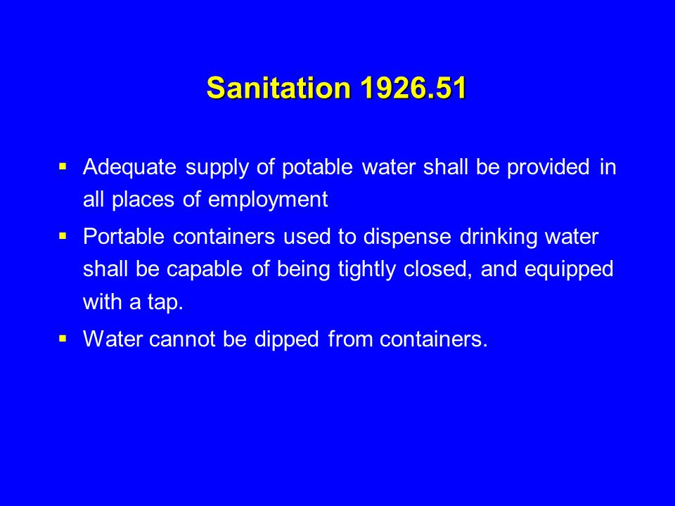 Sanitation 1926.51  Adequate supply of potable water shall be provided in all places of employment  Portable containers used to dispense drinking wa
