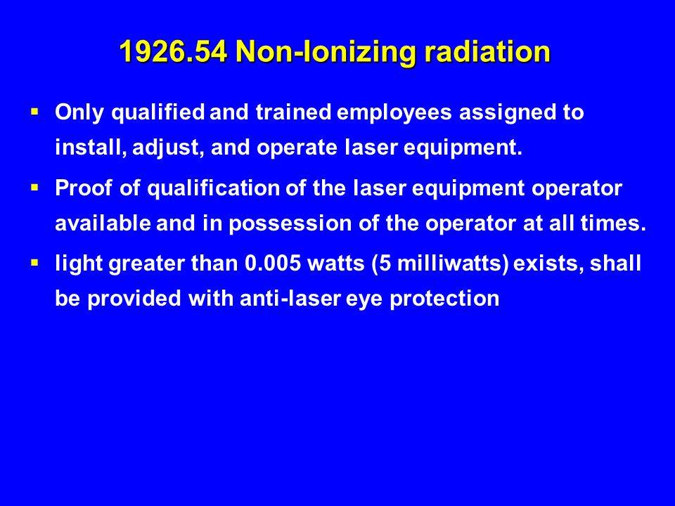  Only qualified and trained employees assigned to install, adjust, and operate laser equipment.  Proof of qualification of the laser equipment opera