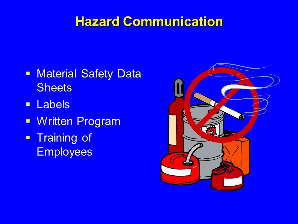 Hazard Communication  Material Safety Data Sheets  Labels  Written Program  Training of Employees