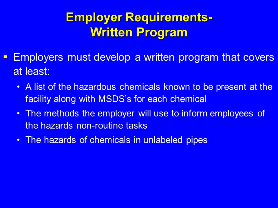 Employer Requirements- Written Program  Employers must develop a written program that covers at least: A list of the hazardous chemicals known to be