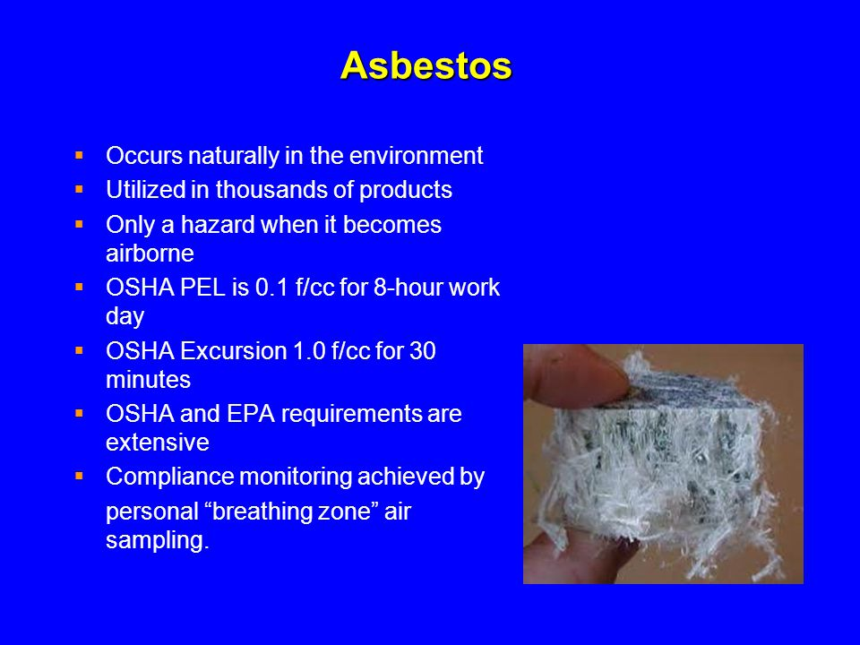 Refractory Ceramic Fibers (RCF)  Suspect carcinogen  Not regulated by OSHA  Used as an insulating material  Exposure guideline established by the Refractory Ceramic Fiber Coalition 0.5 f/cc 8-hour TWA Recommended Exposure Guideline (REG)  National Institute for Occupational Safety & Health 0.5 f/cc 8-hour TWA REG
