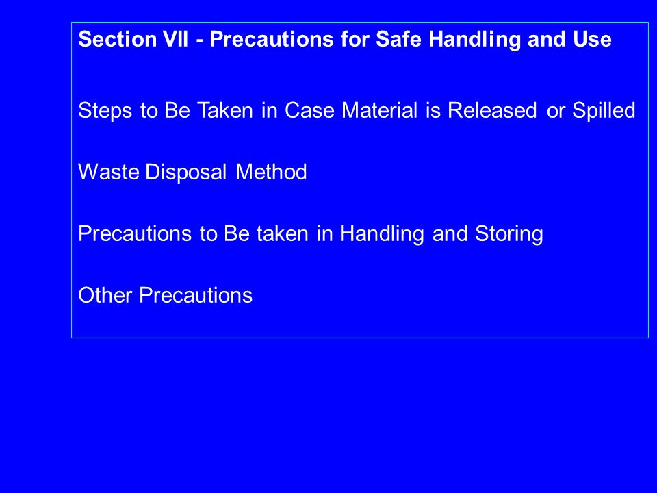 Section VII - Precautions for Safe Handling and Use Steps to Be Taken in Case Material is Released or Spilled Waste Disposal Method Precautions to Be