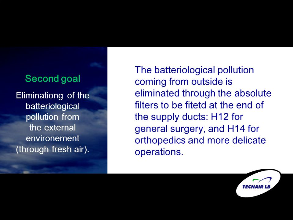 Second goal Eliminationg of the batteriological pollution from the external environement (through fresh air). The batteriological pollution coming fro
