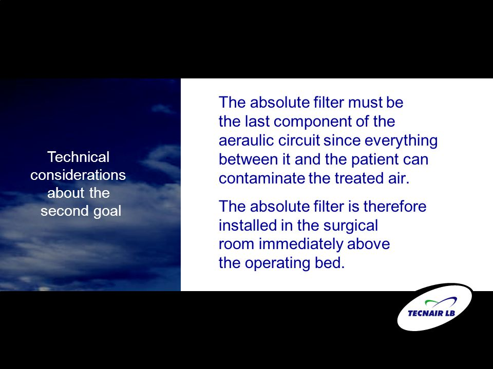 The absolute filter must be the last component of the aeraulic circuit since everything between it and the patient can contaminate the treated air. Th