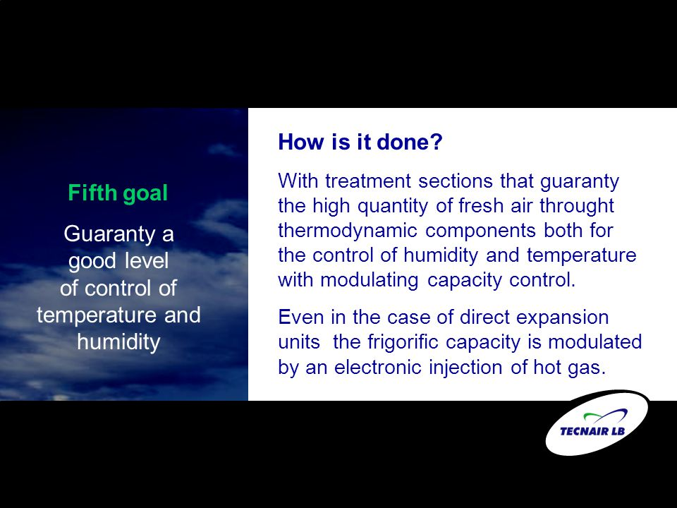 Fifth goal Guaranty a good level of control of temperature and humidity How is it done? With treatment sections that guaranty the high quantity of fre