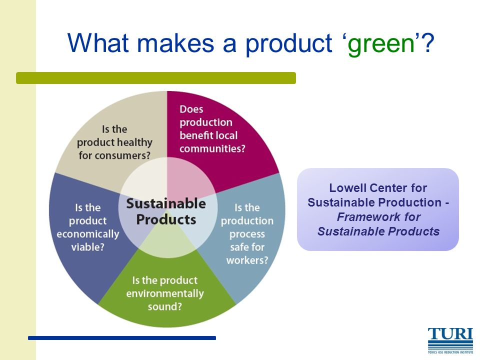 What makes a product 'green'? Lowell Center for Sustainable Production - Framework for Sustainable Products