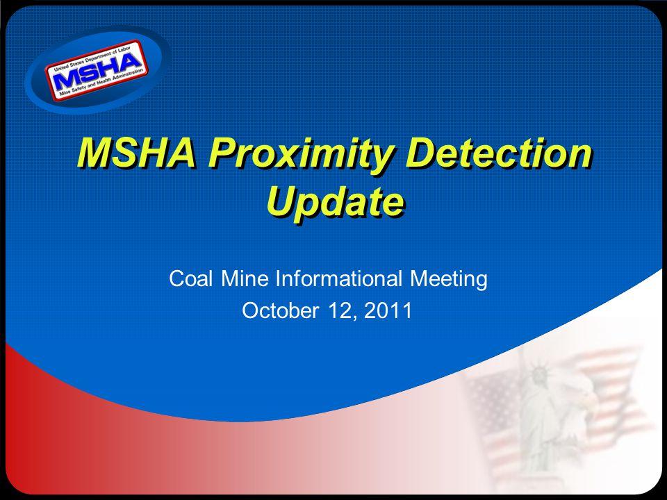 MSHA Proximity Detection Update Coal Mine Informational Meeting October 12, 2011