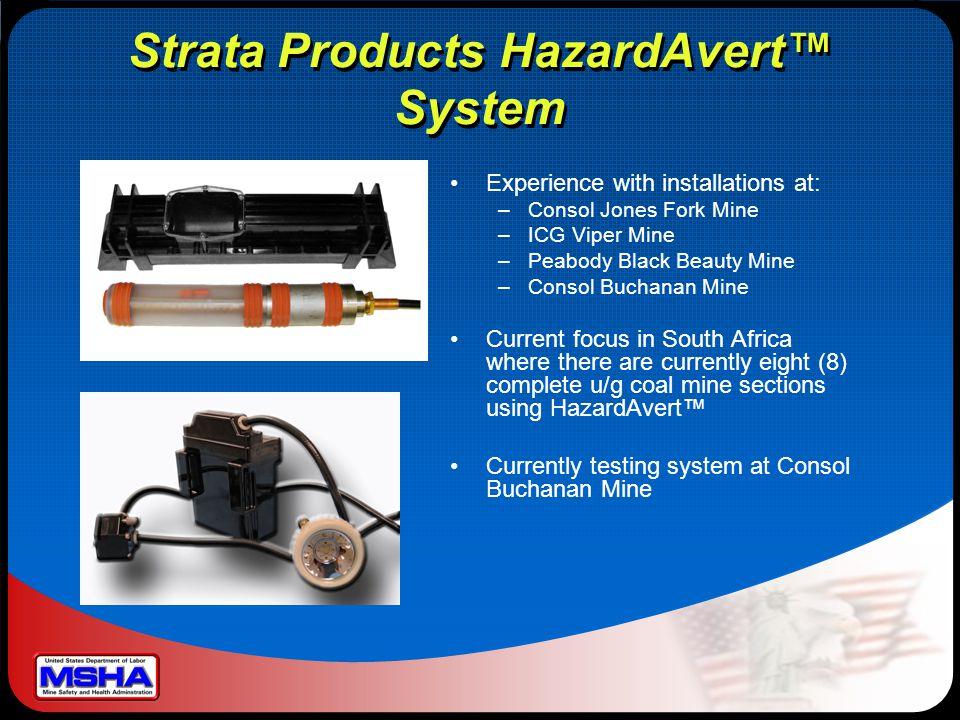 Strata Products HazardAvert™ System Experience with installations at: –Consol Jones Fork Mine –ICG Viper Mine –Peabody Black Beauty Mine –Consol Bucha