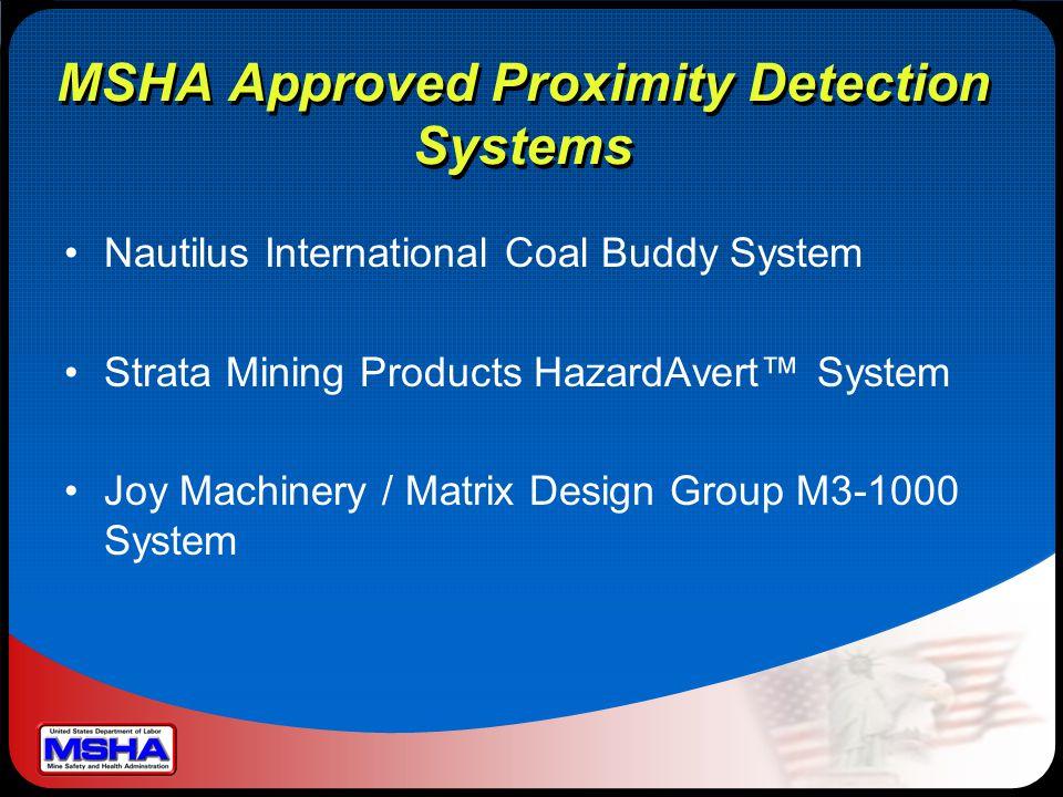 MSHA Approved Proximity Detection Systems Nautilus International Coal Buddy System Strata Mining Products HazardAvert™ System Joy Machinery / Matrix Design Group M3-1000 System