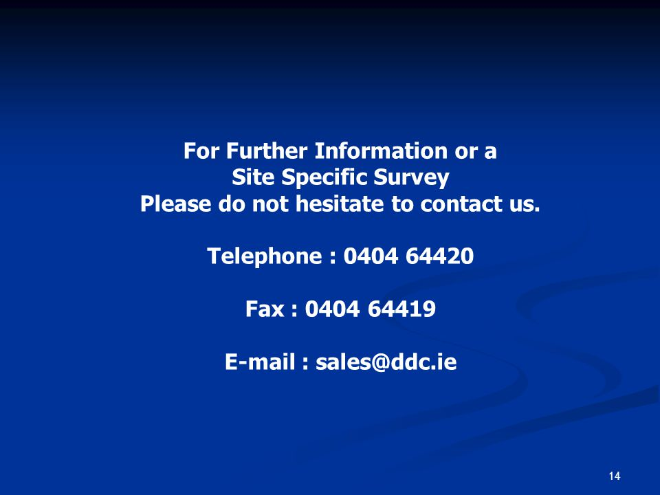 14 For Further Information or a Site Specific Survey Please do not hesitate to contact us.