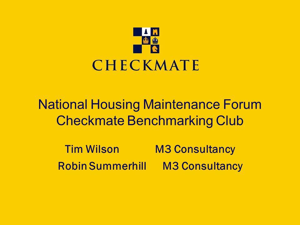 National Housing Maintenance Forum Checkmate Benchmarking Club Tim WilsonM3 Consultancy Robin Summerhill M3 Consultancy