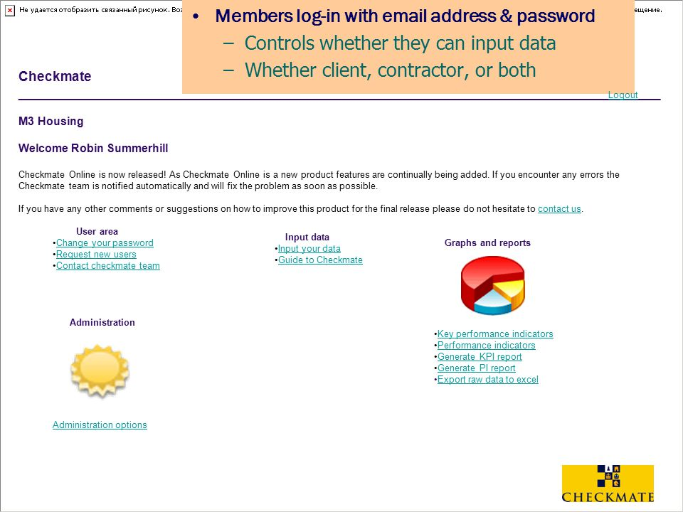 Members log-in with email address & password –Controls whether they can input data –Whether client, contractor, or both Checkmate ____________________