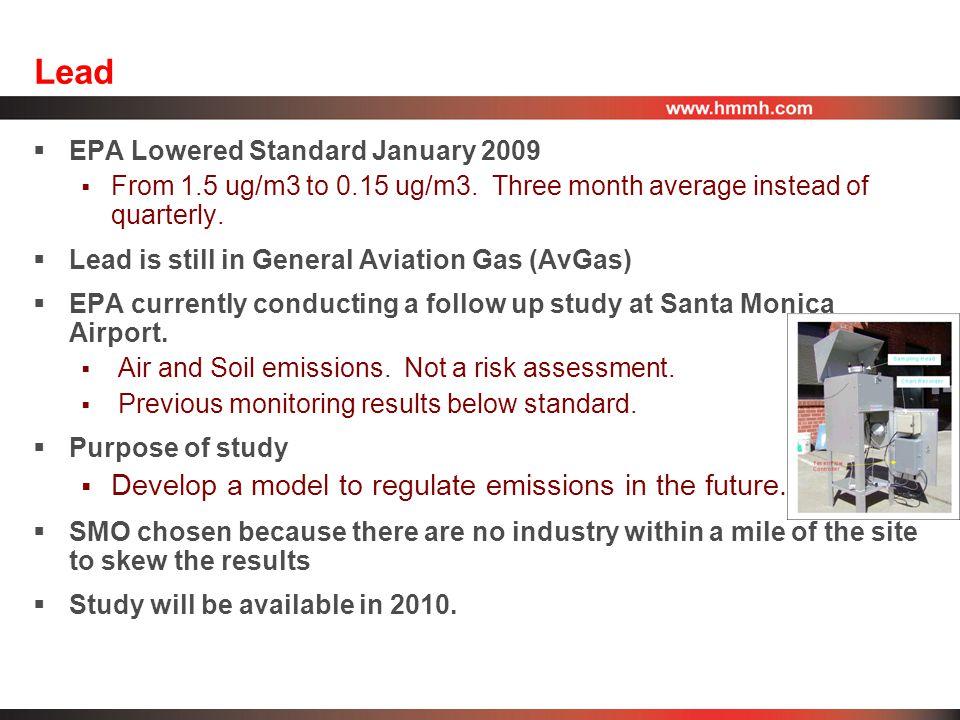 Lead  EPA Lowered Standard January 2009  From 1.5 ug/m3 to 0.15 ug/m3.