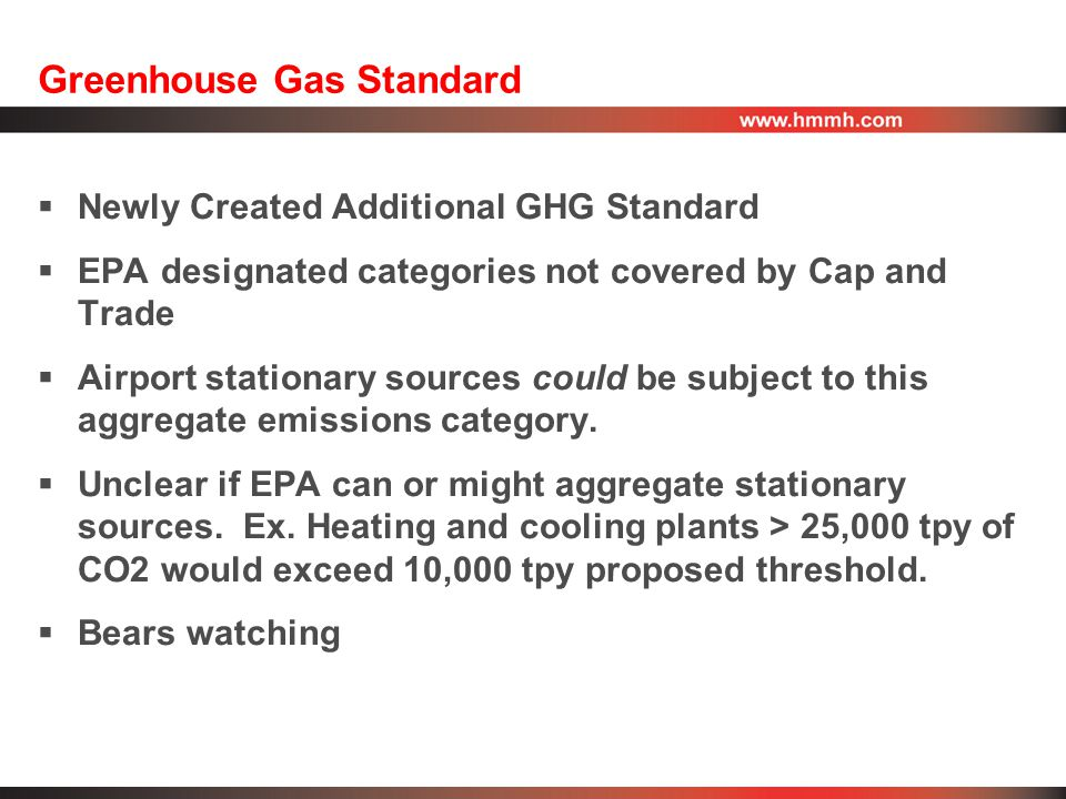 Greenhouse Gas Standard  Newly Created Additional GHG Standard  EPA designated categories not covered by Cap and Trade  Airport stationary sources could be subject to this aggregate emissions category.