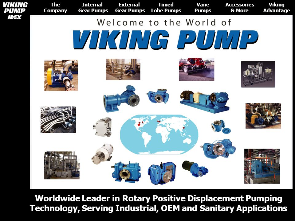 Product Overview Custom Solutions Corporate Structure Global Support Certifi- cations History Manufac- turing Rotary Positive Displacement Pumps: The Company Vane Pumps Internal Gear Pumps External Gear Pumps Timed Lobe Pumps Accessories & More Viking Advantage Internal Gear Pumps External Gear Pumps Timed Lobe Pumps Pump accessories: Gear Reducers Strainers Controllers Engineered Pump Systems Custom OEM Pumps Vane Pumps