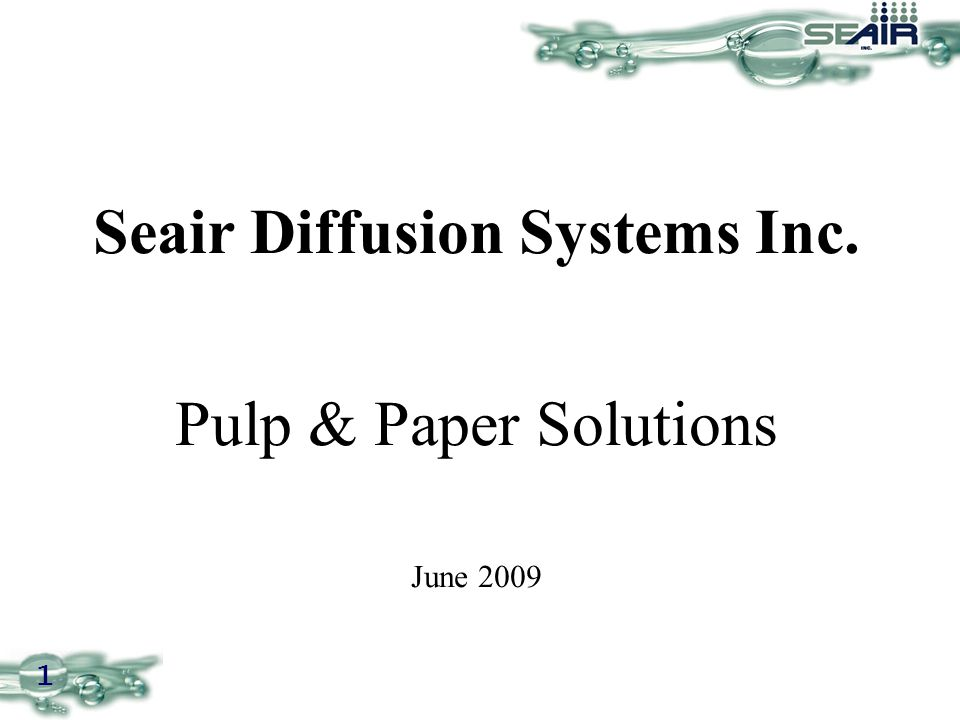 1 Seair Diffusion Systems Inc. Pulp & Paper Solutions June 2009